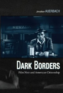 Jonathan Auerbach's Dark Borders: Film Noir and American Citizenship